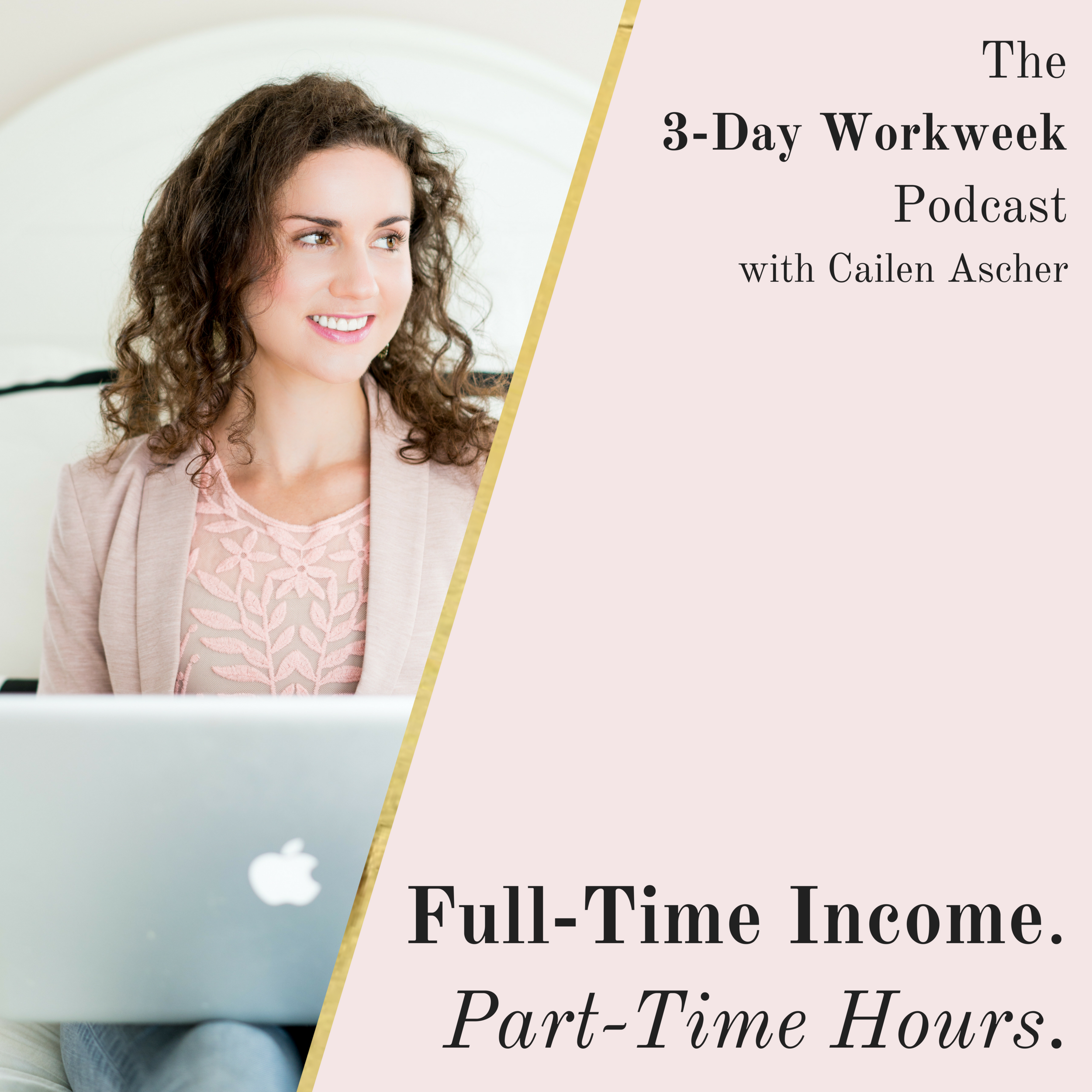 The 3-Day Workweek Podcast with Cailen Ascher - 2018-06-06 - Fulll-time Income. Part-time Hours - Square Promo Image.png