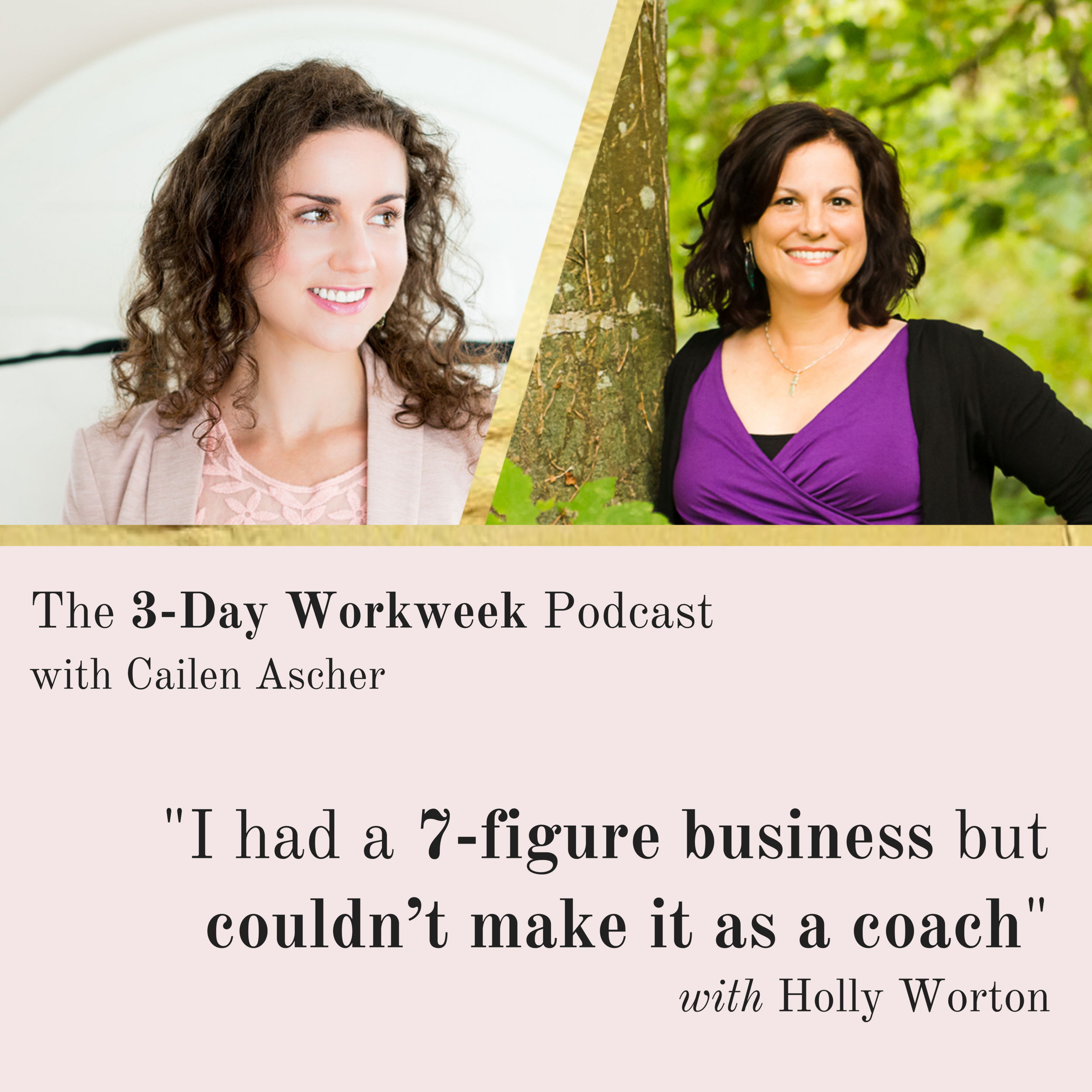 The 3-Day Workweek Podcast with Cailen Ascher - 2018-09-05 - %22I had a 7-figure business but couldn't make it as a coach%22 with Holly Worton - Square Promo Image.png