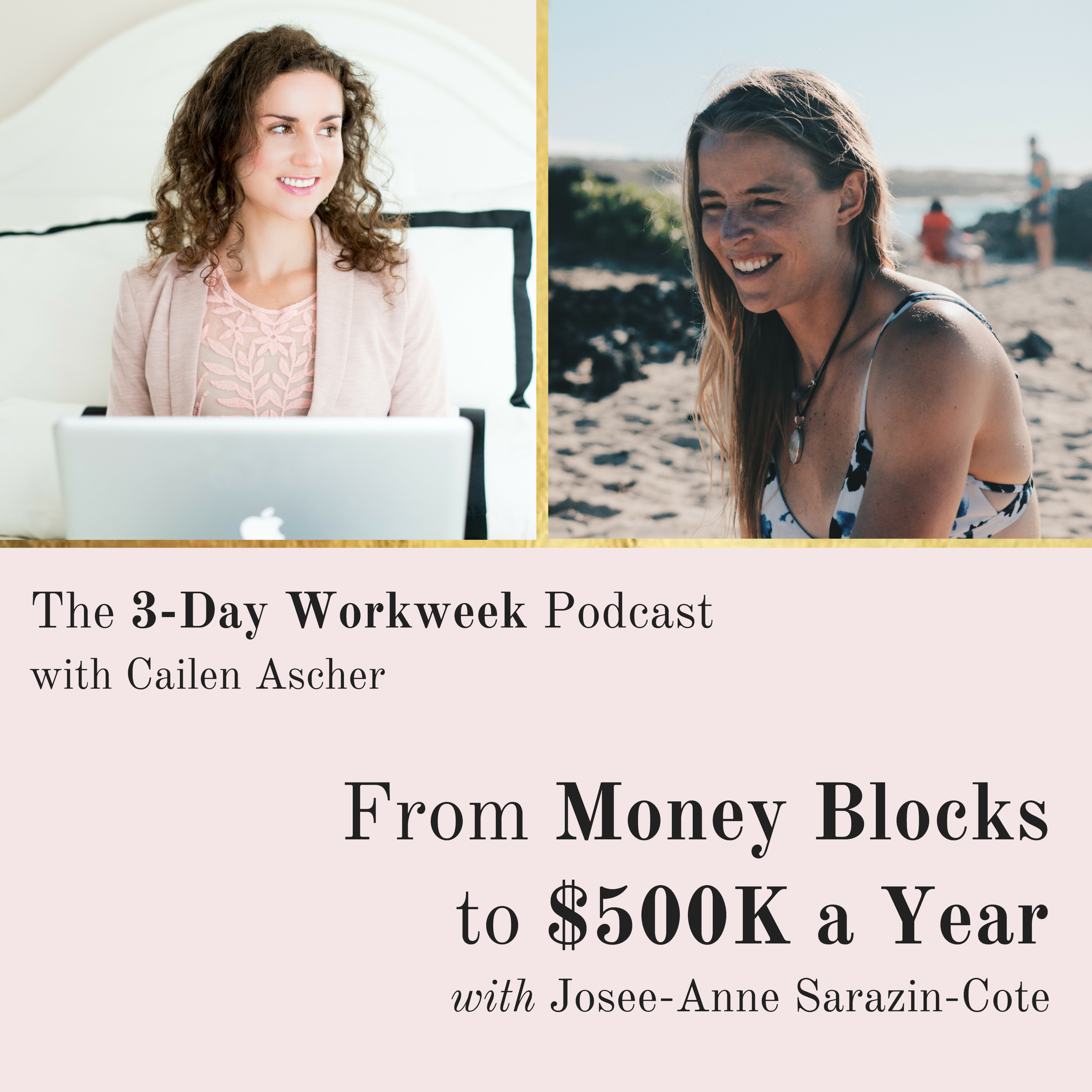 The 3-Day Workweek Podcast with Cailen Ascher - 2018-12-12 - From Money Blocks to $500K a Year with Josee-Anne.png
