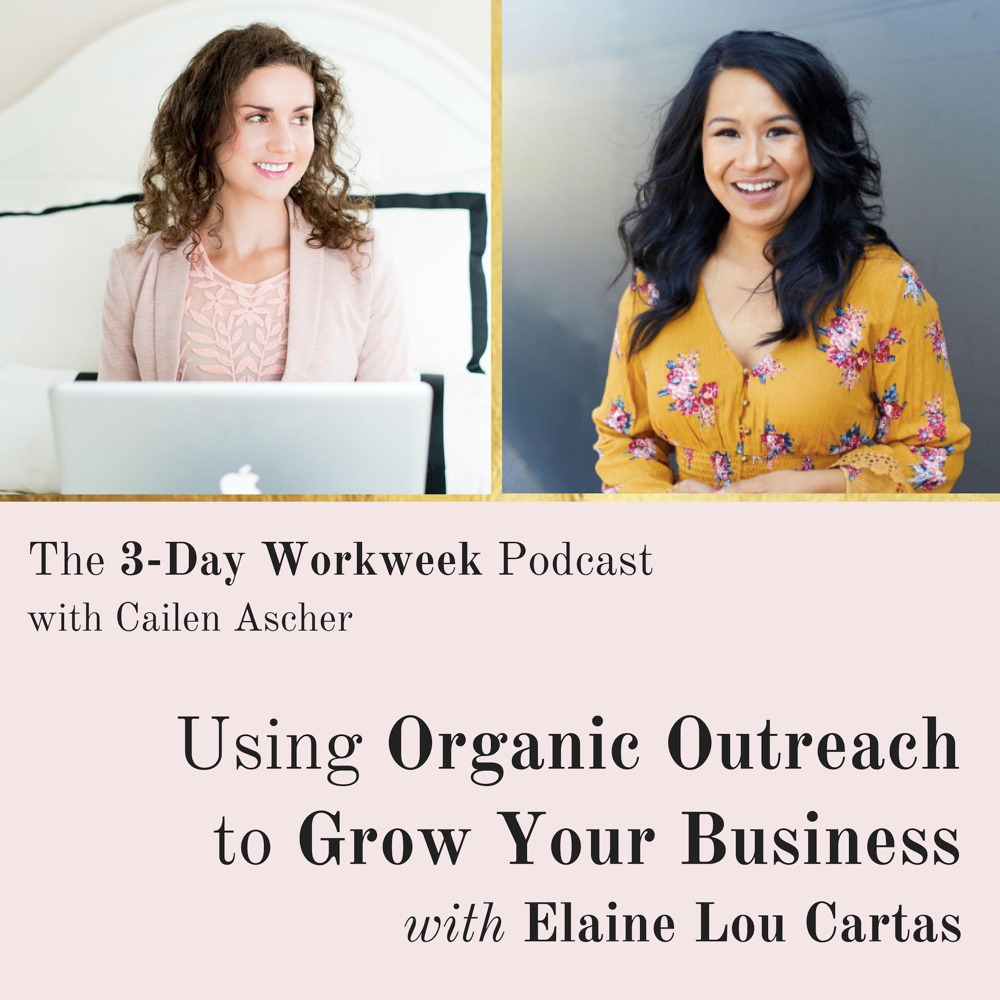 The 3-Day Workweek Podcast with Cailen Ascher - 2019-03-26 - Using Organic Outreach to Grow Your Business with Elaine Lou Cartas.jpg