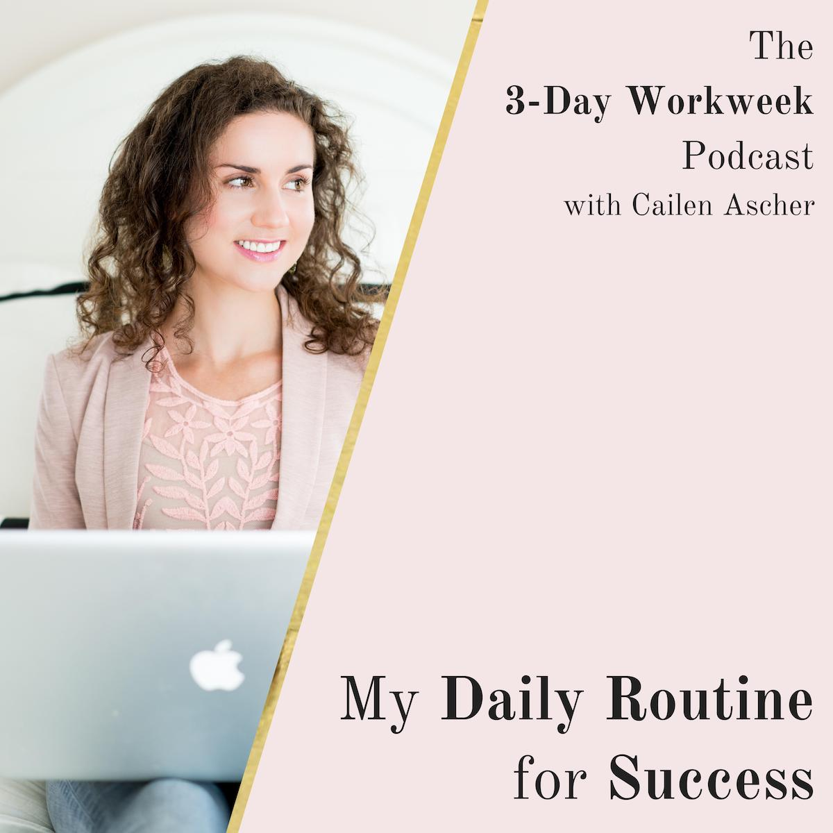 The 3-Day Workweek Podcast with Cailen Ascher - 2019-04-10 - My Routine for Success.jpg