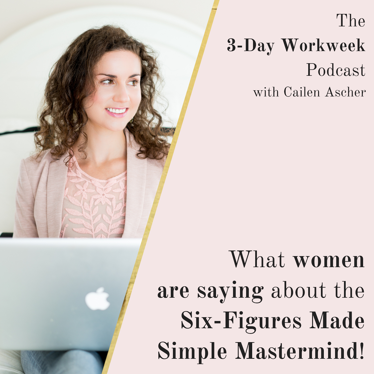 The 3-Day Workweek Podcast with Cailen Ascher - 2019-05-01- What Women Are Saying About the Six-Figures Made Simple Mastermind.png