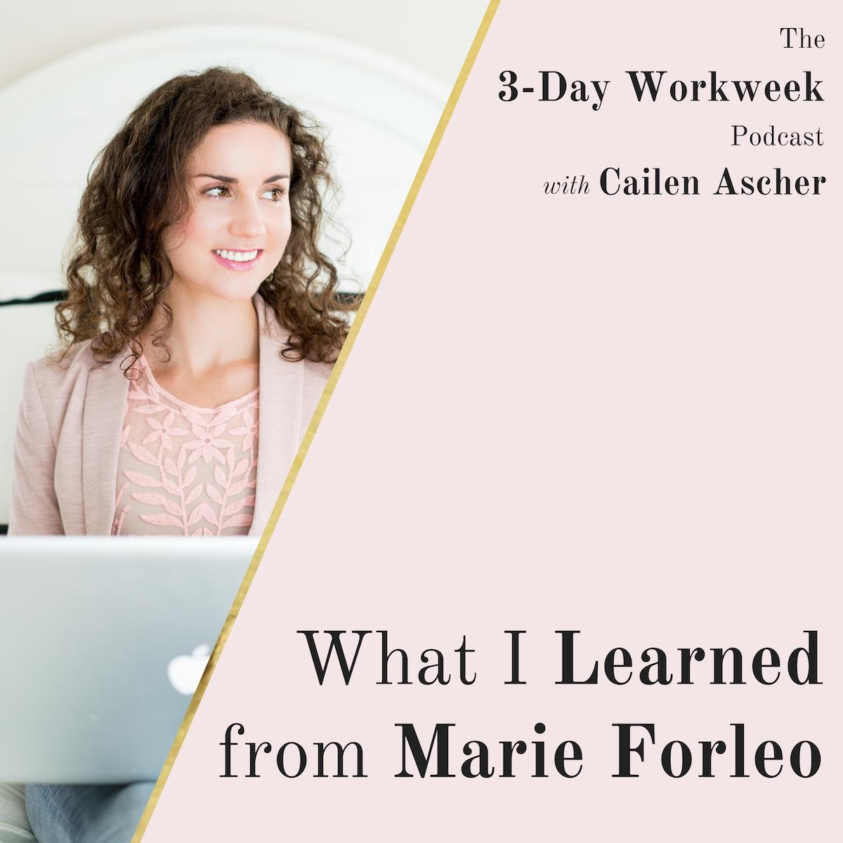 The 3-Day Workweek Podcast with Cailen Ascher - 2019-06-26 - What I Learned from Marie Forleo.jpg