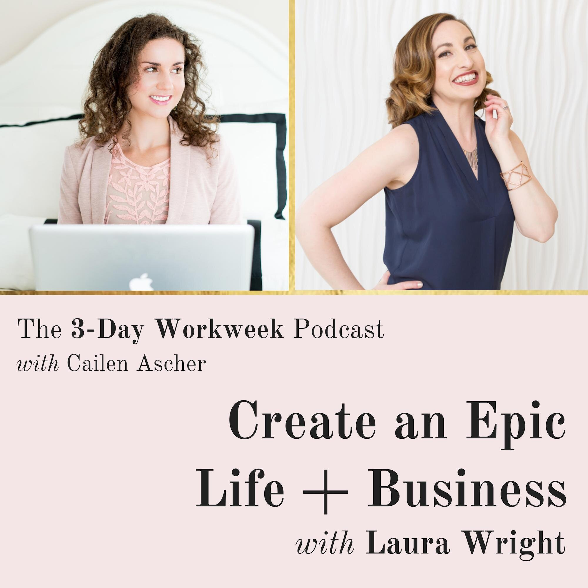 The 3-Day Workweek Podcast with Cailen Ascher - 2019-10-30 - Create an Epic Life + Business with Laura Wright.jpg