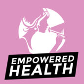 Empowered Health Podcast*