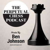 Perpetual Chess Podcast*