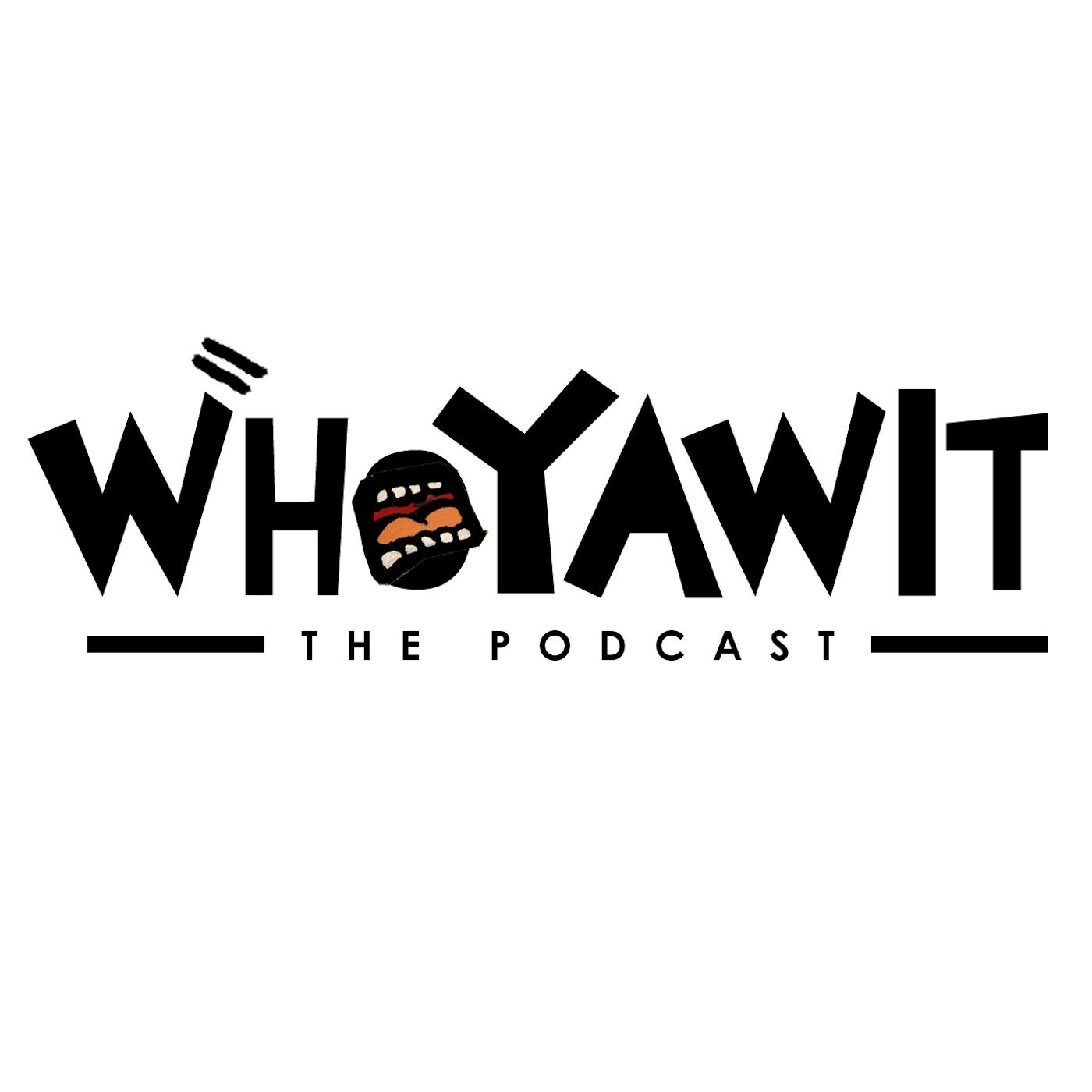 WHOYAWIT THE PODCAST