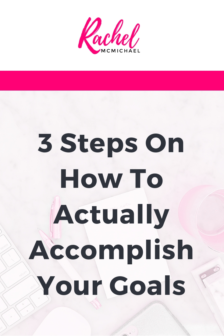3 Steps on How to Actually Accomplish your goals.jpg