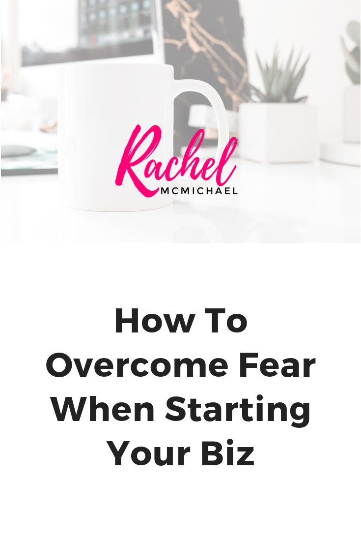 How to Overcome Fear when Starting Your Biz.jpg