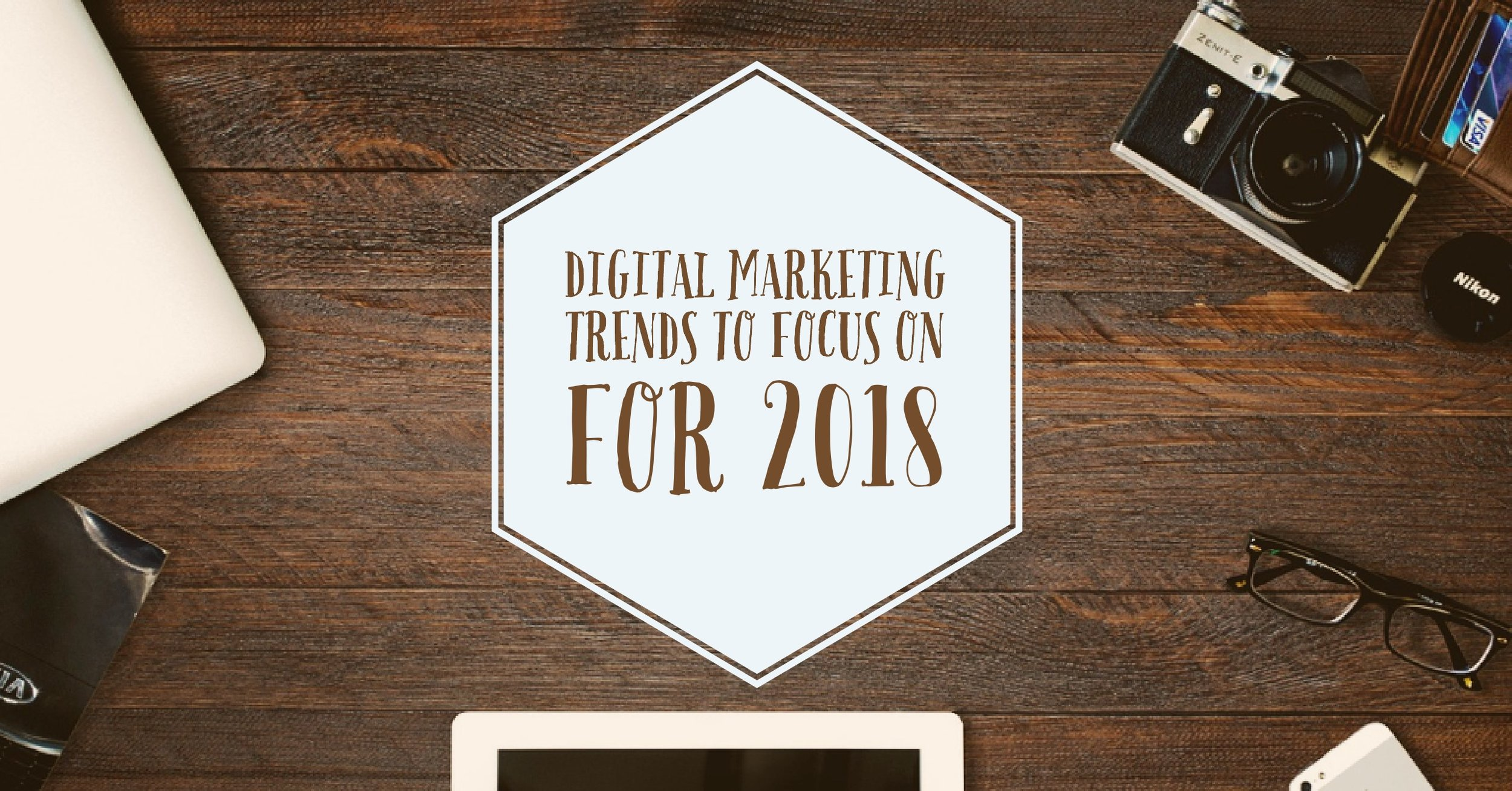 Digital Marketing Trends Thant Are Changing our Strategy for 2018.jpg