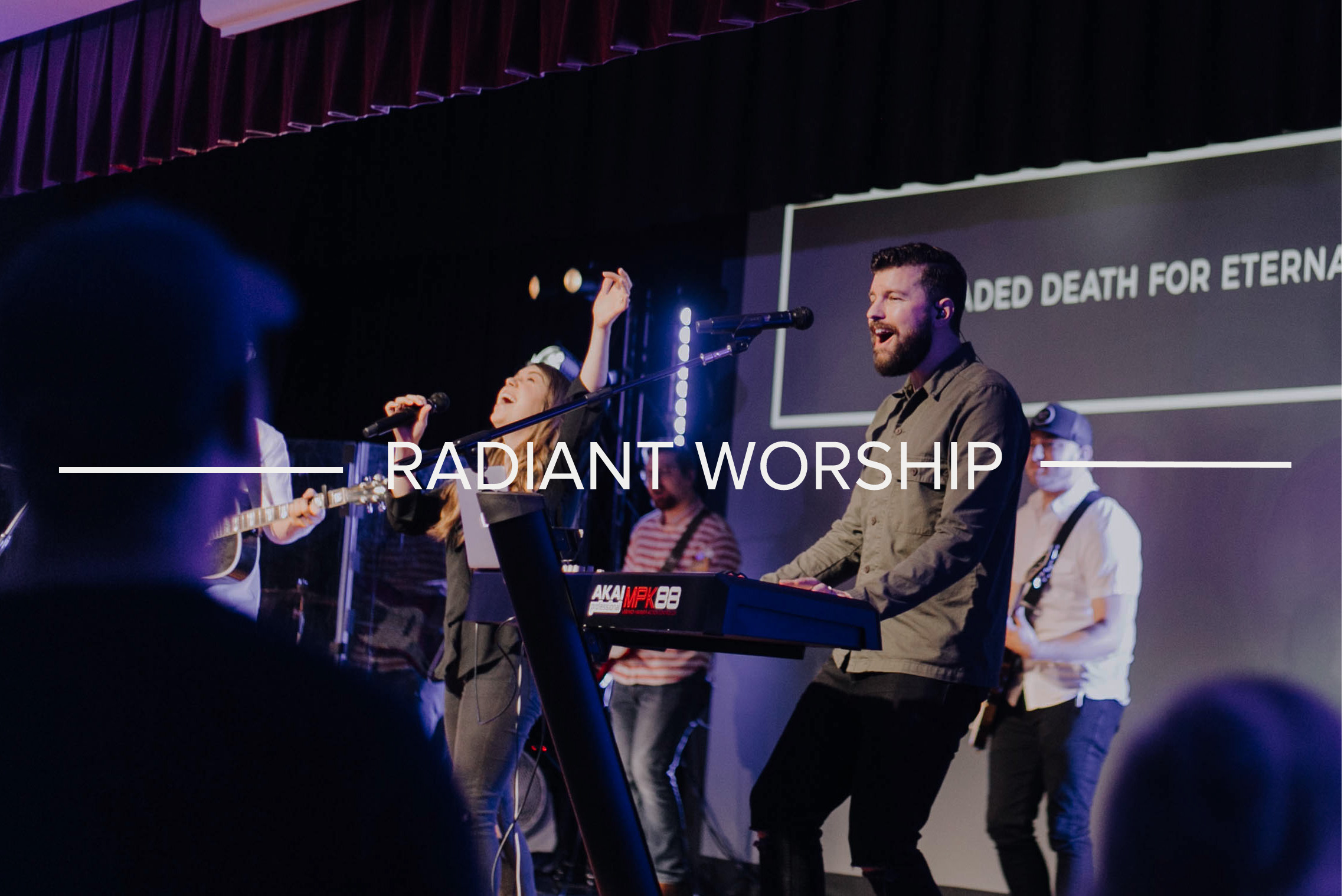 RADIANT WORSHIP - A team of musicians and vocalists who lead our congregation in time of worship on Sunday mornings. Audition required.