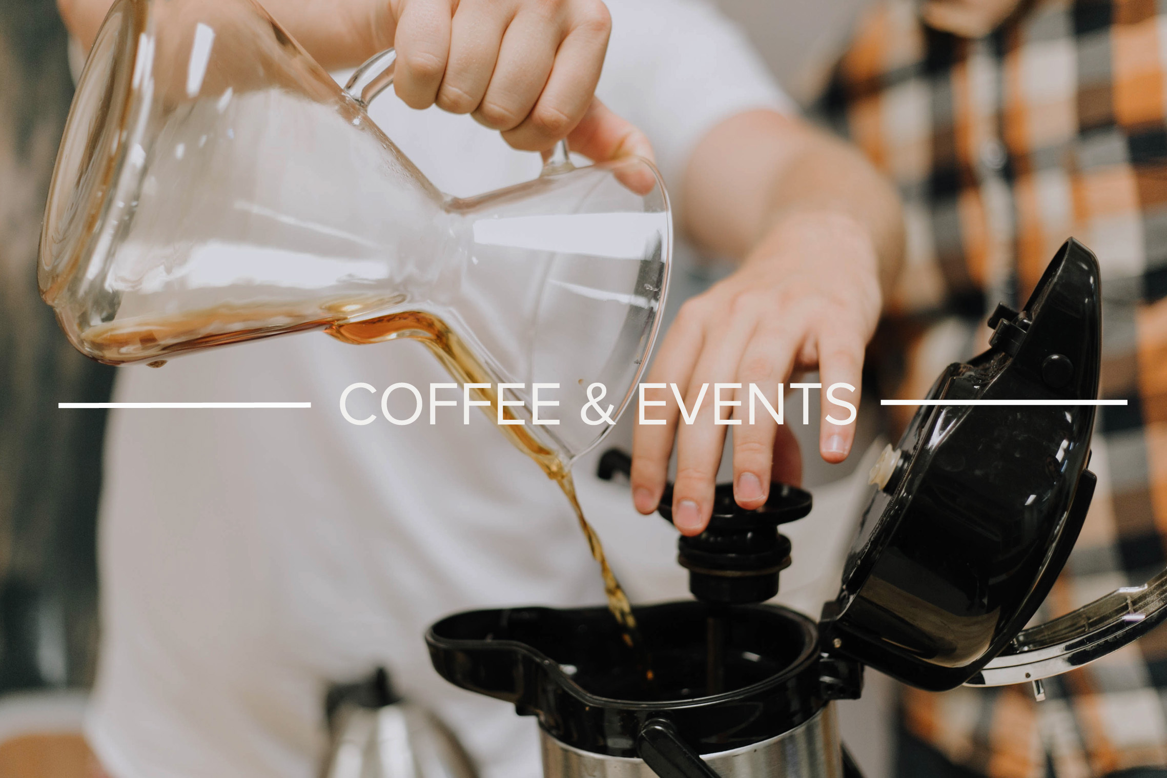 COFFEE & EVENTS - The coffee and events team has the responsibility of making sure we have incredible coffee at each of our weekend services.