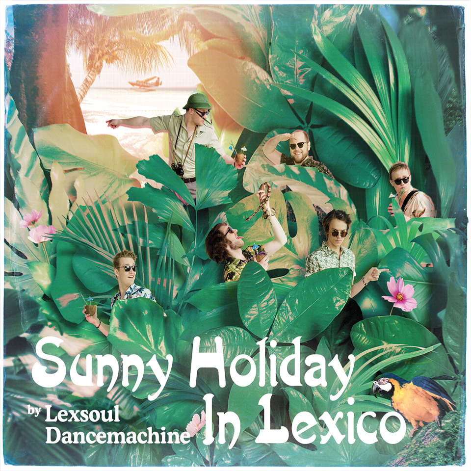 LEXSOUL DANCEMACHINE - SUNNY HOLIDAY IN LEXICO (2018) - ESTONIA