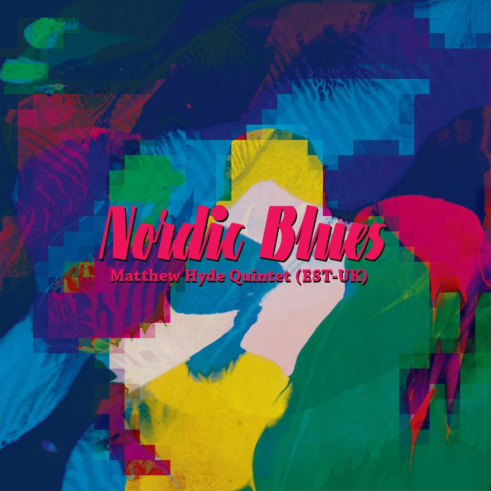 MATTHEW HYDE QUINTET - NORDIC BLUES (2018) - ESTONIA/UK