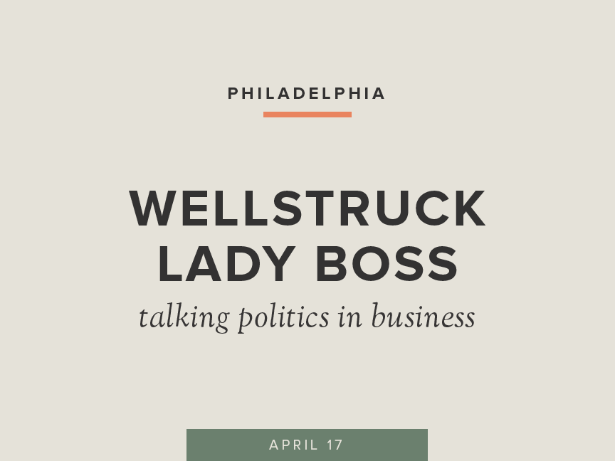 Wellstruck Lady Boss with Co-Host Kate Strathmann of Elysian Fields | April 17 in Philadelphia | Theme: Politics in Business
