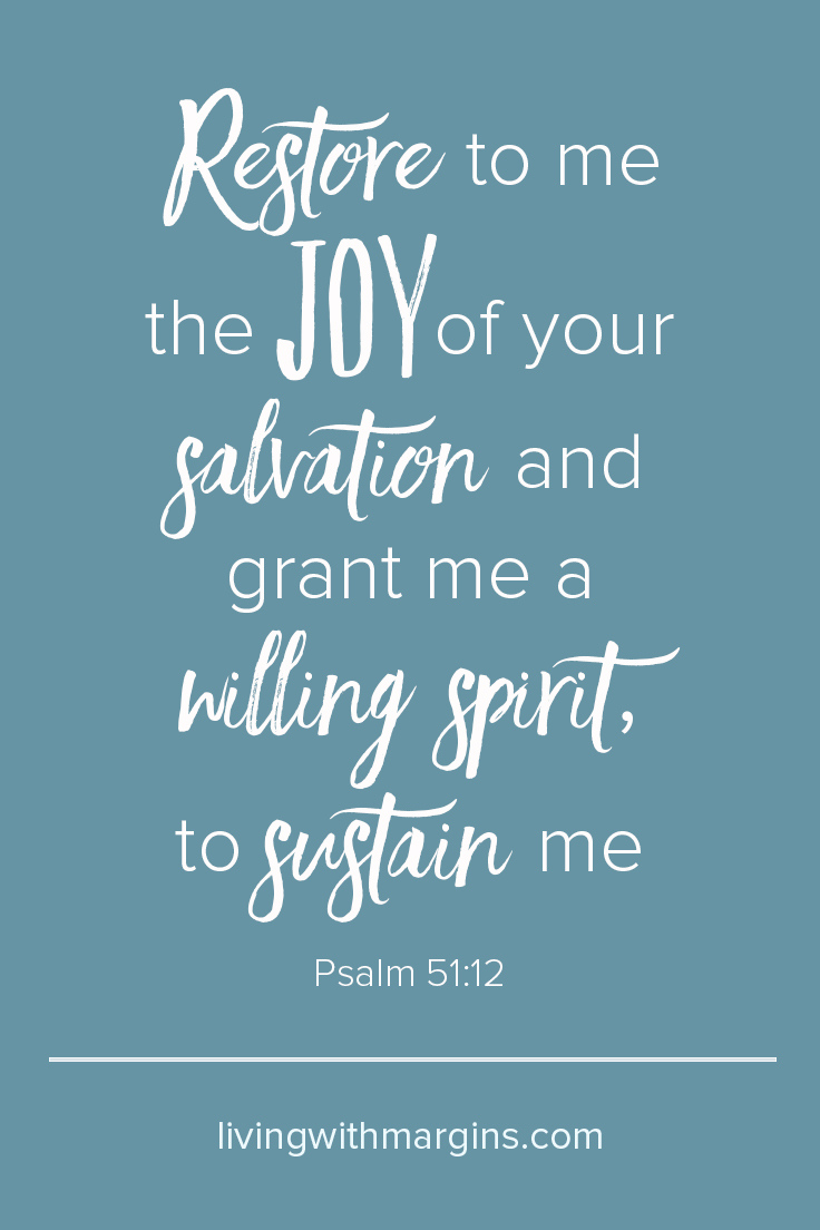 Restore to me the joy of your salvation. Psalm 51:12