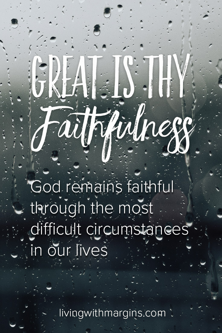 God remains faithful through the most difficult circumstances of our lives, just like the hymn 'Great is Thy Faithfulness' describes.