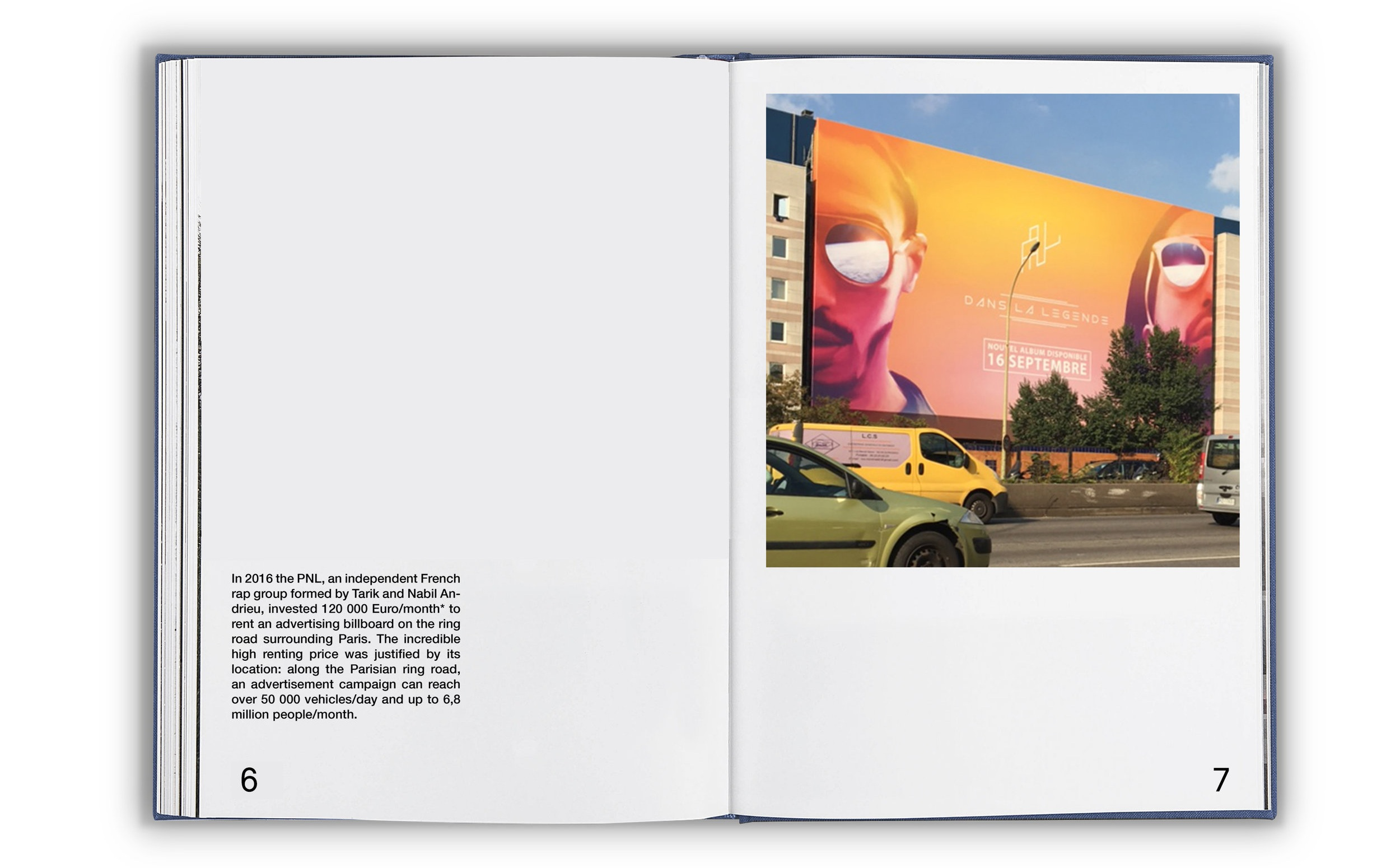 In 2016 the PNL, an independent French rap group formed by Tarik and Nabil Andrieu, invested 120 000 Euro/month to rent a billboard on the ring road surrounding Paris. The location justified the incredibly high rent—an ad campaign could reach over 50,000 vehicles a day and up to 6.8 million people a month.