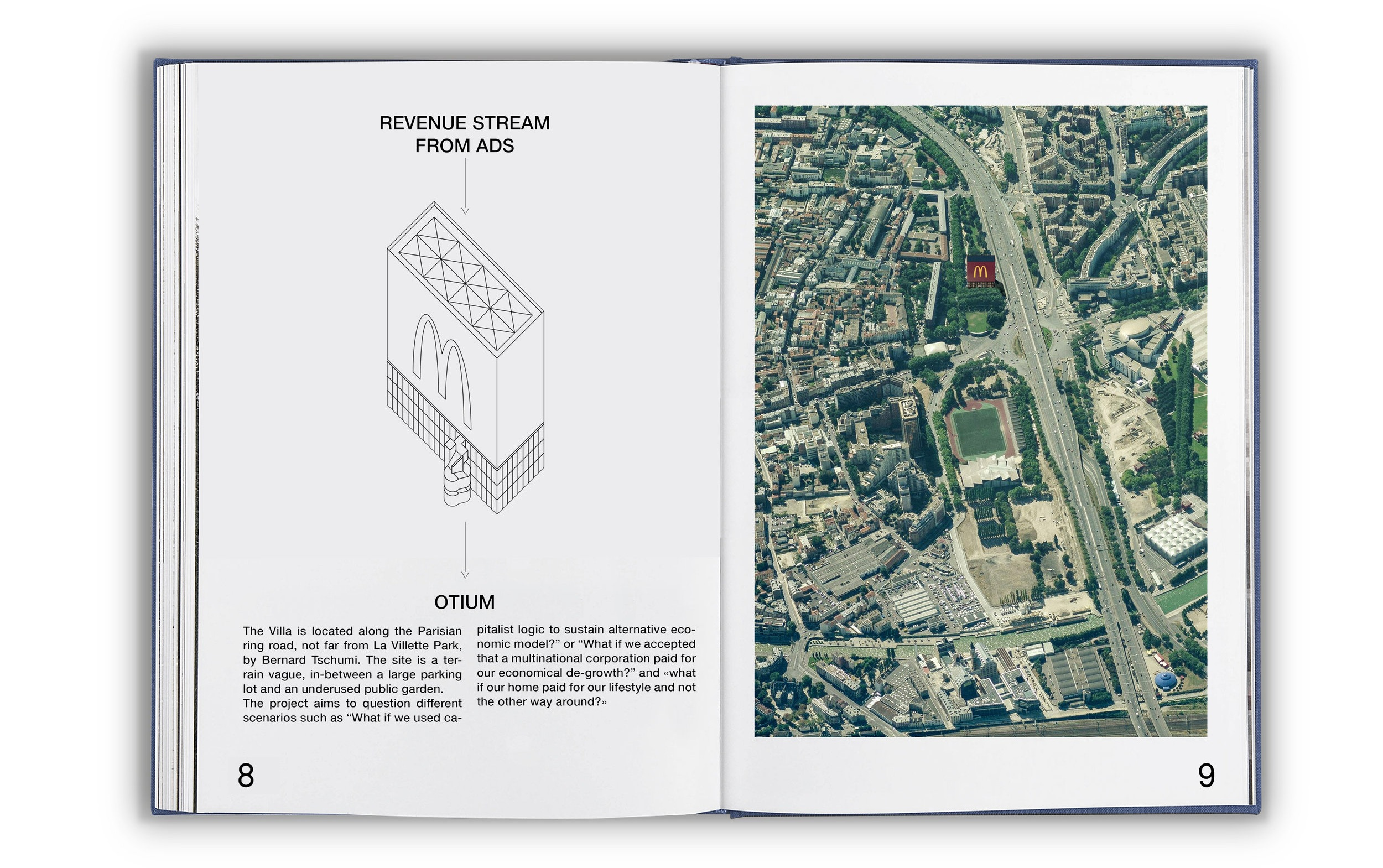 """The Villa is located along the Parisian ring road, not far from La Villette Park, by Bernard Tschumi. The site is a  terrain vague , in-between a large parking lot and an underused public garden. The project aims to question different scenarios such as """"What if we used capitalist logic to sustain an alternative economic model?"""" or """"What if we accepted that a multinational corporation paid for our economic downsizing?"""" or """"what if our home paid for our lifestyle and not the other way around?"""""""