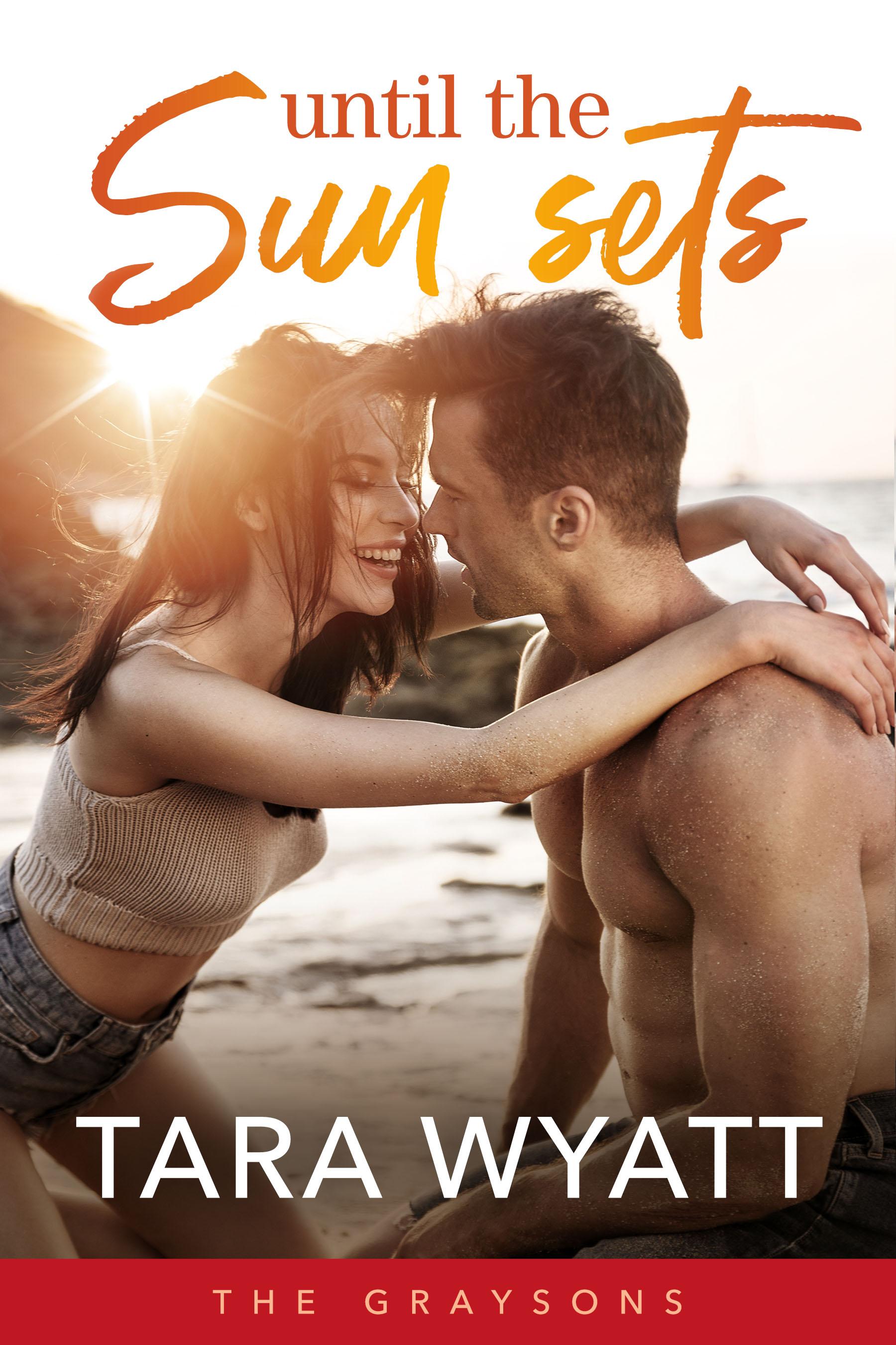 Until the Sun Sets by Tara Wyatt The Graysons Series Book 3 Romantic Comedy Rita Finalist