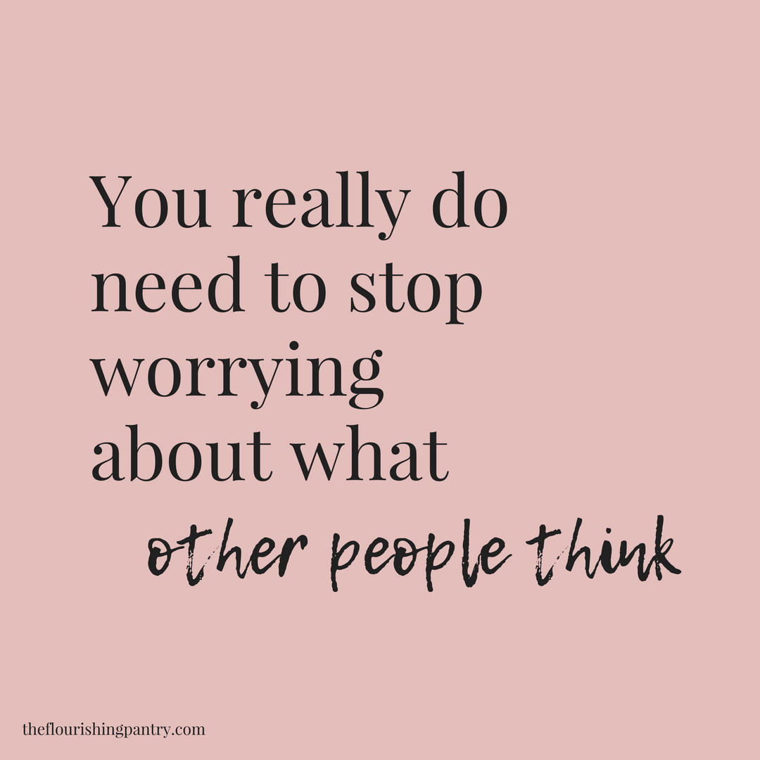 You really do need to stop worrying about what other people think
