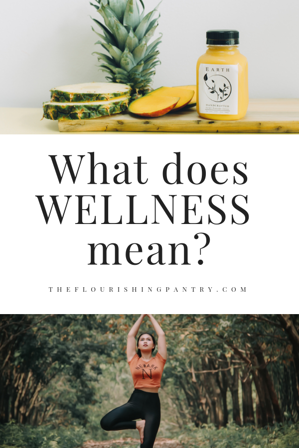 PINTEREST | What does wellness mean | The Flourishing Pantry.png