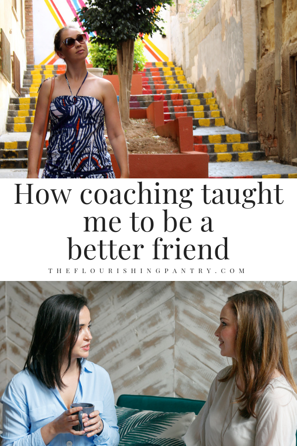 PINTEREST | How coaching taught me to be a better friend | The Flourishing Pantry.png