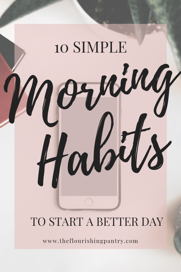 10 Simple Morning Habits to start a better day | The Flourishing Pantry.png