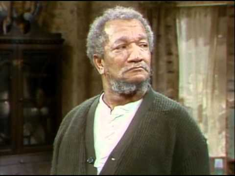 The character, Fred Sanford, from Sanford and Sons.