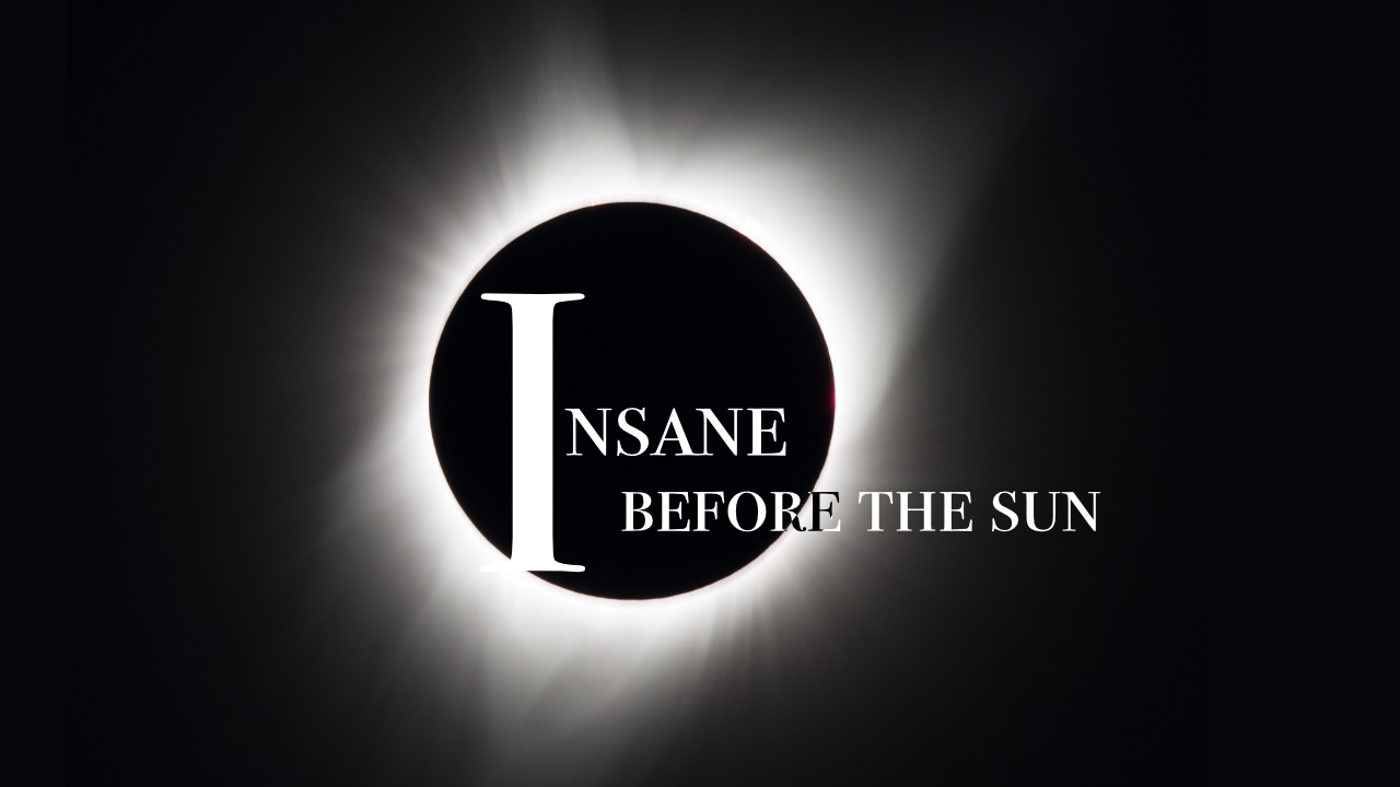 Copy of Insane Before the Sun, Podcast