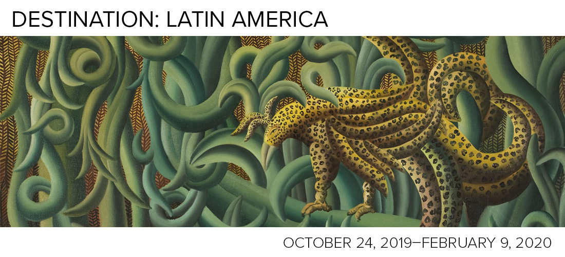 Destination: Latin America on view at LSU Museum of Art October 24, 2019-February 9, 2020