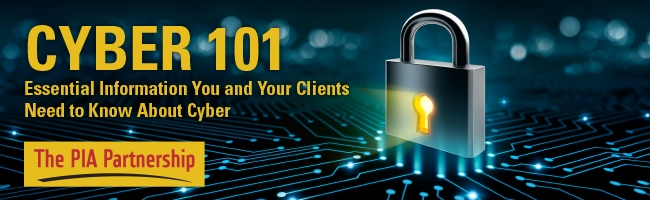 Learn more about how to educate your clients on the dangers of Cyber attacks through the PIA's 7-part series of live webinars. To see the schedule of webinars, CLICK HERE! To find out more about this and other PIA National resources, click the Cyber 101 logo above.