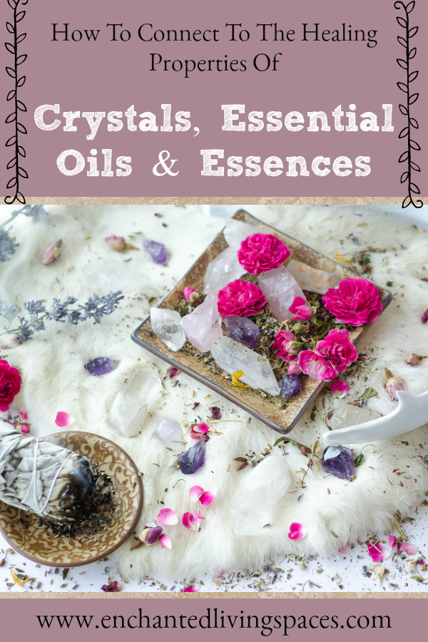 how to connect to the healing properties of crystals, essential oils and essences