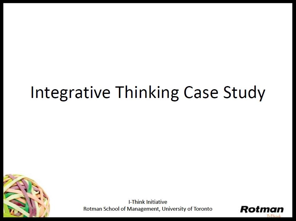 Case Study in Integrative Thinking Slides:  1.  Taddy Blecher, CIDA City Campus    2.  Piers Handling, Toronto International Film Festival