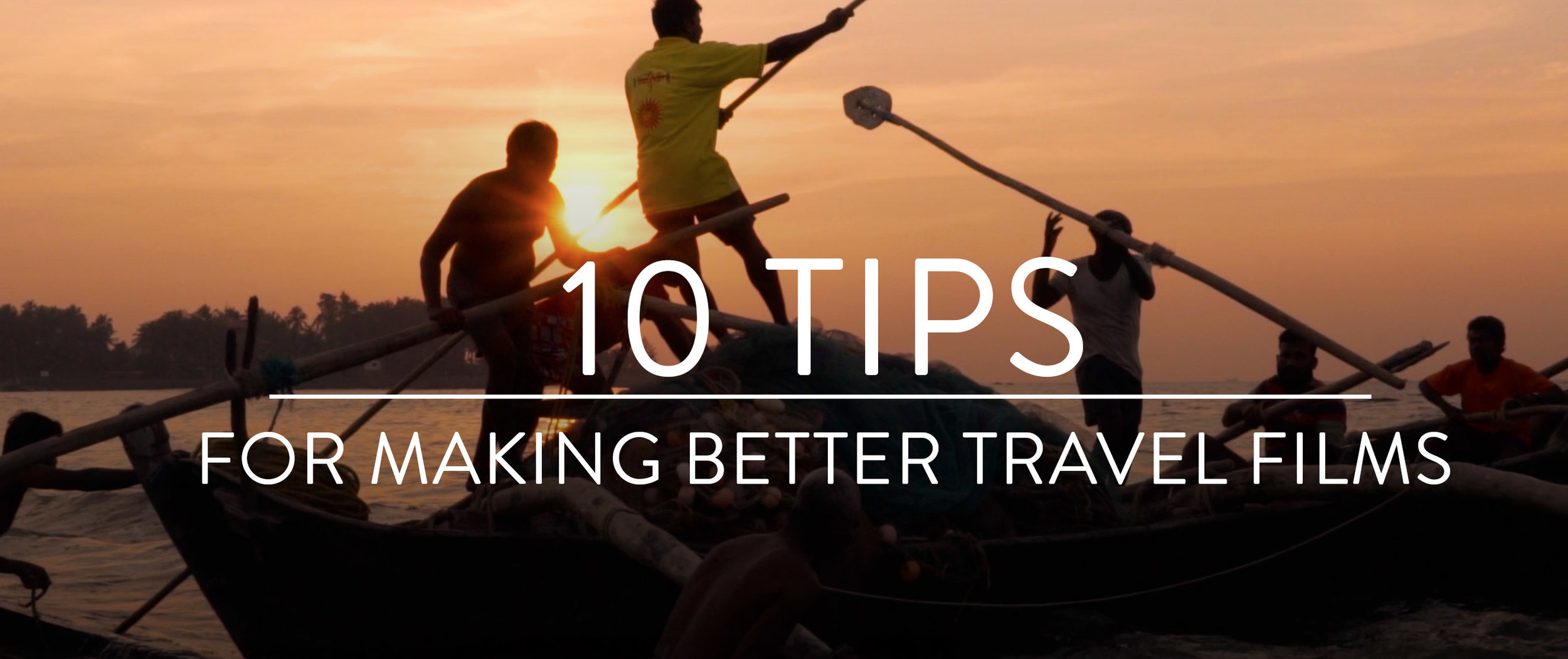 10 TIPS FOR MAKING BETTER TRAVEL FILMS