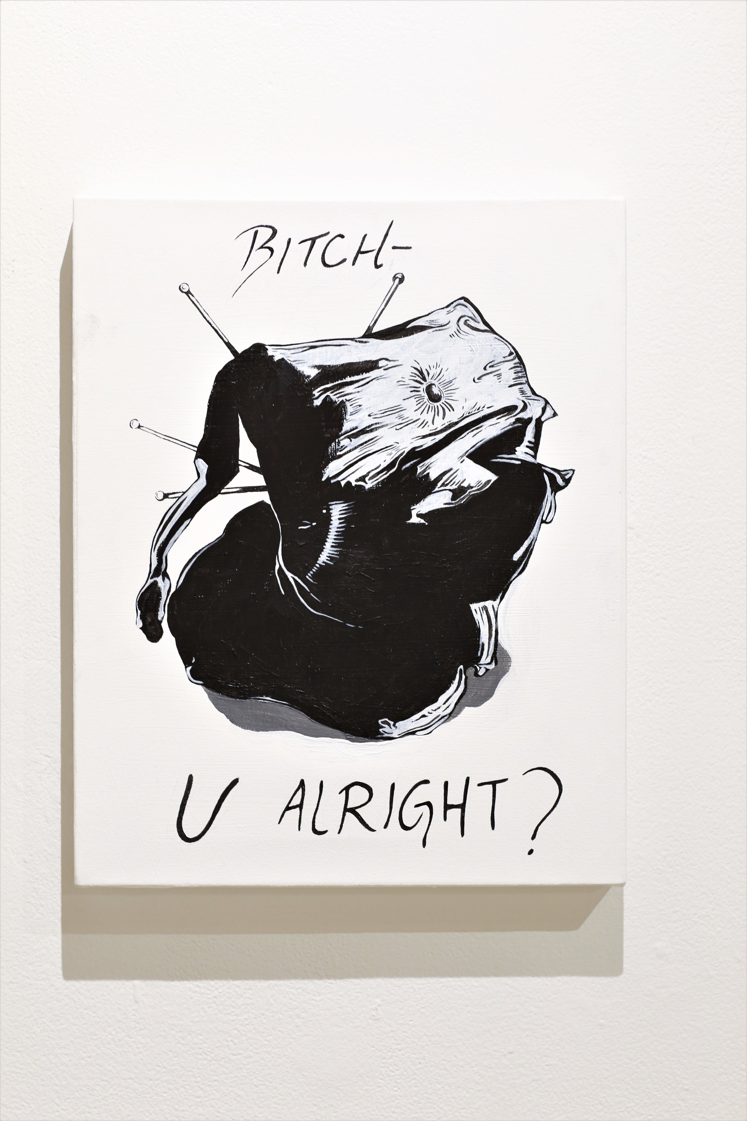 Bitch, U Alright?   Acrylic on Canvas,  2017