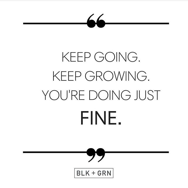 Listen, this spoke to me today. Recently I've been feeling a bit inadequate. That I'm not quite grinding as hard as I could. That I'm not going to yoga as much as I need should. That I'm not answering emails quickly enough. Reminding myself that life is a journey, I'm not only doing fine, I'm doing great.