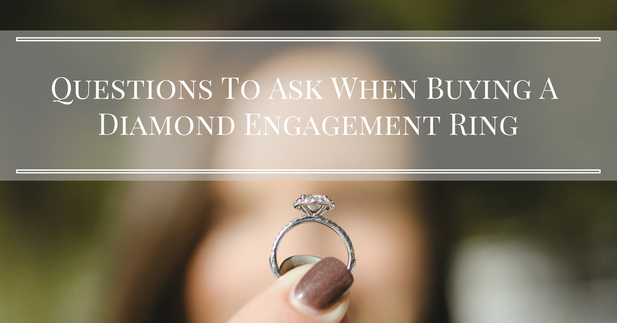 Questions To Ask When Buying A Diamond Engagement Ring