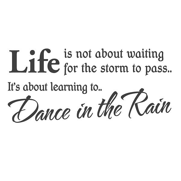 life-is-not-about-waiting-for-the-storm-to-pass-its-about-learning-to-dance-in-the-rain-rain-quote.jpg