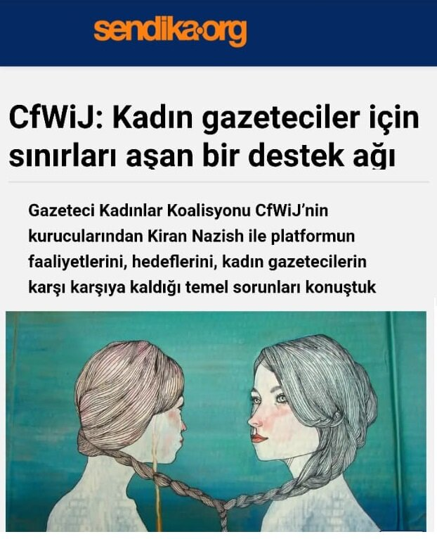 """Turkish online news platform Sendika calls CFWIJ """" a cross-border support network for women journalists ."""" In this extensive interview with our founding director, Kiran Nazish, Sendika finds out about the organization's activities, objectives and issues facing women journalists around the world. Read the full interview."""