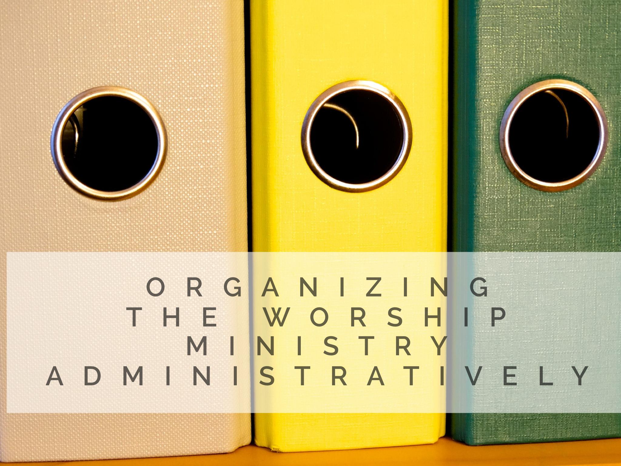 ORGANIZING THE WORSHIP MINISTRY