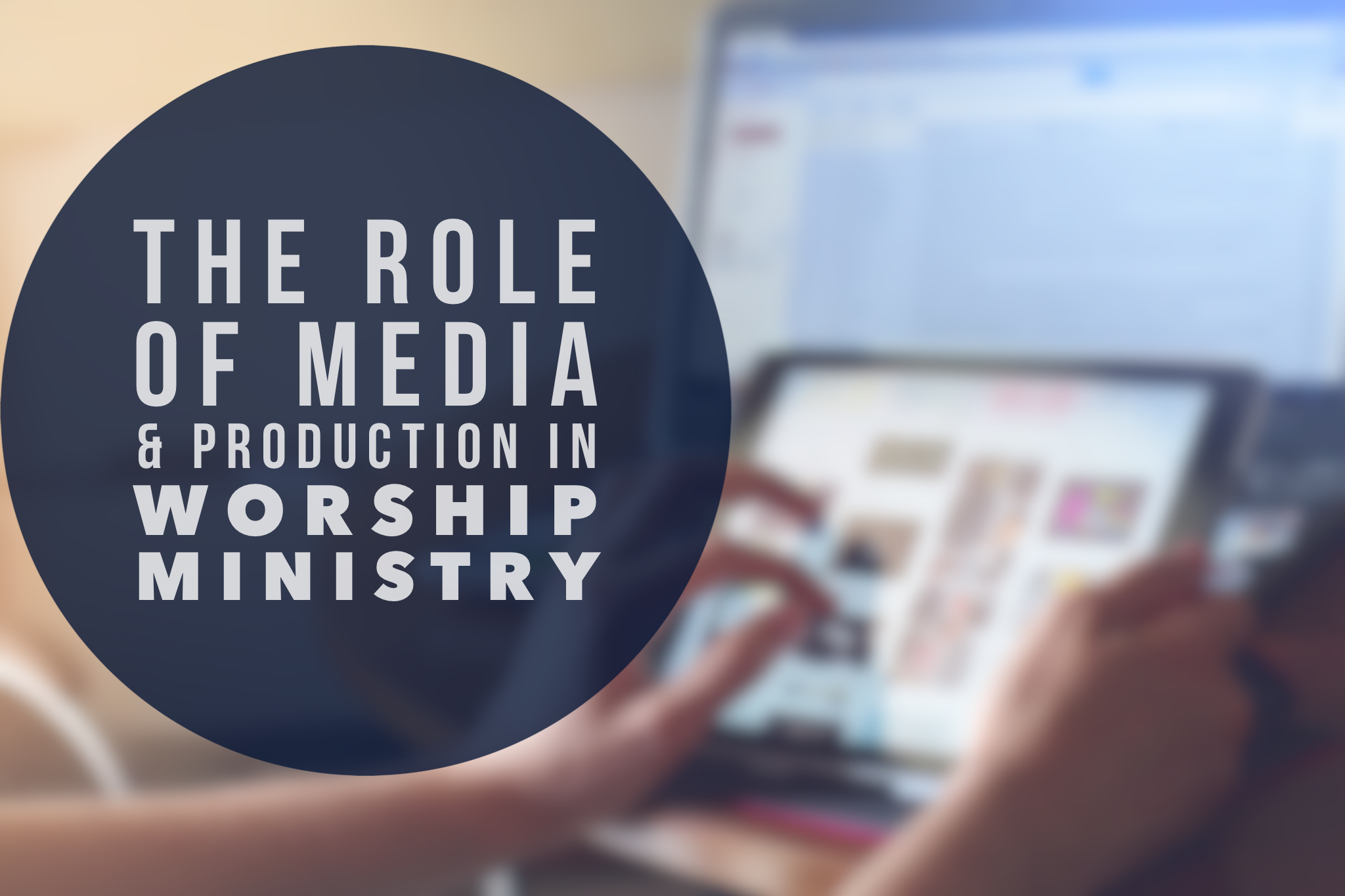 THE ROLE OF MEDIA & PRODUCTION