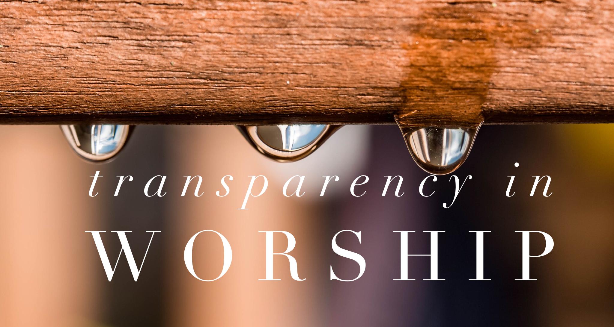 TRANSPARENCY IN WORSHIP