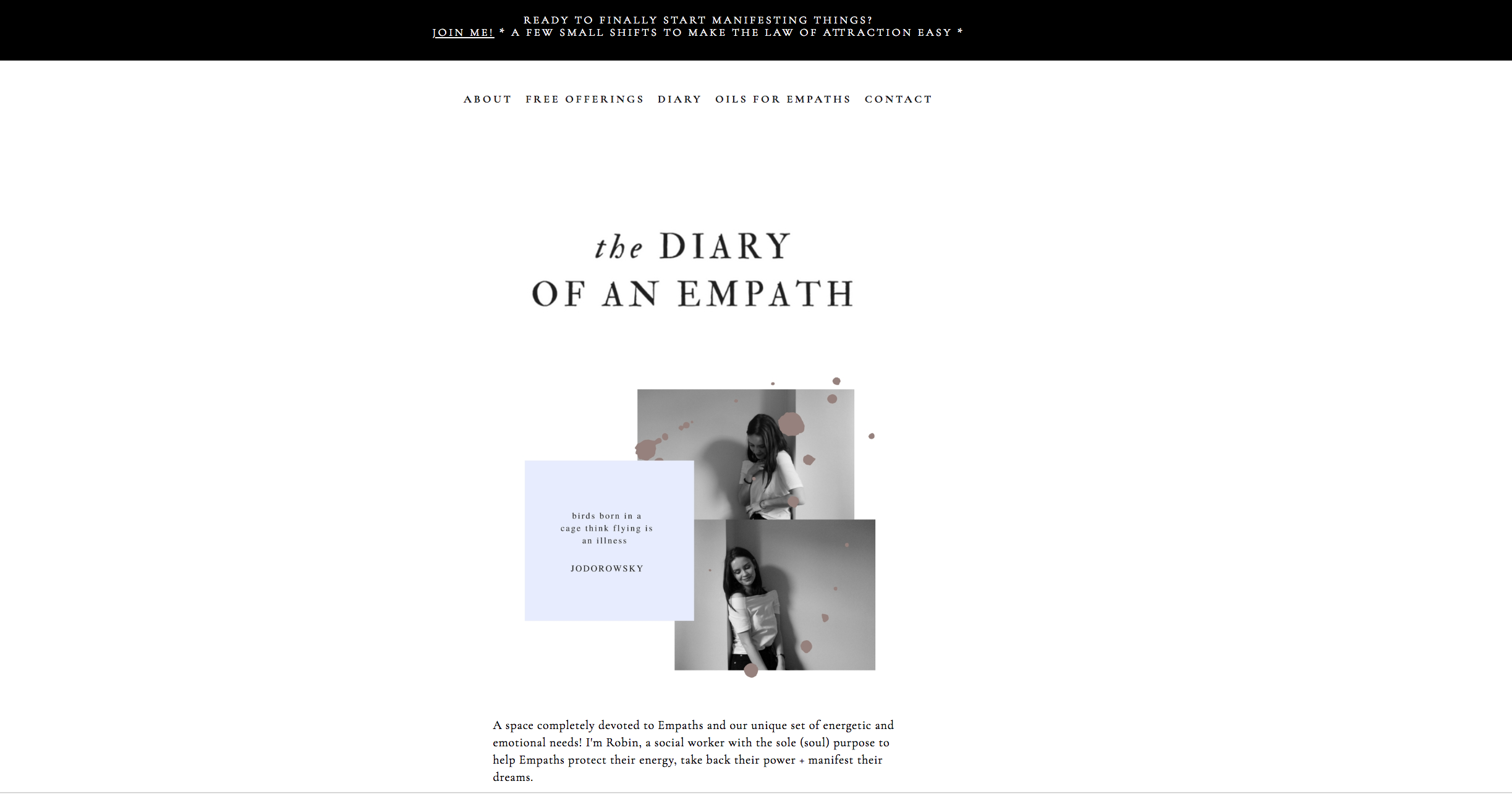 - Robin, creator of The Diary of an Empath, wanted to attract her ideal clients consistently, increase brand awareness, and acquire high quality web traffic.We crafted an exclusively organic social media strategy to meet her goals.Within 30 days of implementing her strategy, the page views on her blog and her sales tripled.