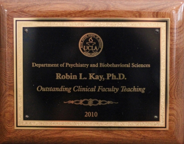 "Dr. Robin Kay was recognized by UCLA's Department of Psychiatry and Biobehavioral Sciences at the David Geffen School of Medicine with the ""Outstanding Clinical Faculty Teaching"" Award."