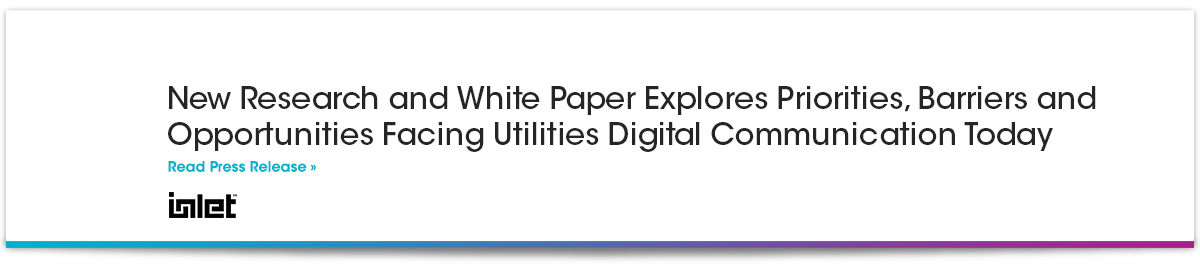 New Research and White Paper Explores Priorities, Barriers and Opportunities Facing Utilities Digital Communication Today.jpg
