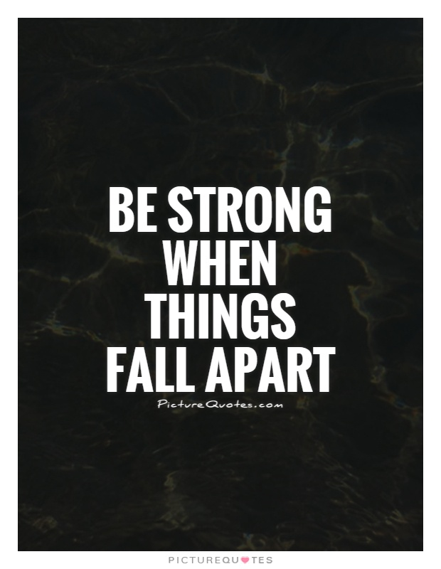 be-strong-when-things-fall-apart-quote-1.jpg
