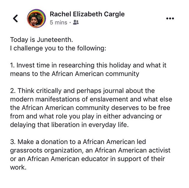 """Repost @rachel.cargle: """"Today is Juneteenth. I challenge you to the following:  1. Invest time in researching this holiday and what it means to the African American community  2. Think critically and perhaps journal about the modern manifestations of enslavement and what else the African American community deserves to be free from and what role you play in either advancing or delaying that liberation in everyday life.  3. Make a donation to a African American led grassroots organization, an African American activist or an African American educator in support of their work."""""""