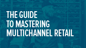 The Ultimate Guide to Mastering Multichannel Retail