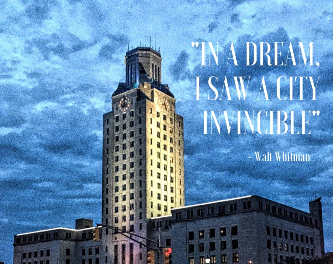 """""""IN A DREAM I SAW A CITY INVINCIBLE""""- POET WALT WHITMAN"""
